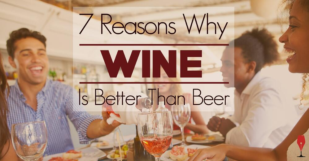 Is Wine Better than Beer? - 7 Reasons Why Wine is Better