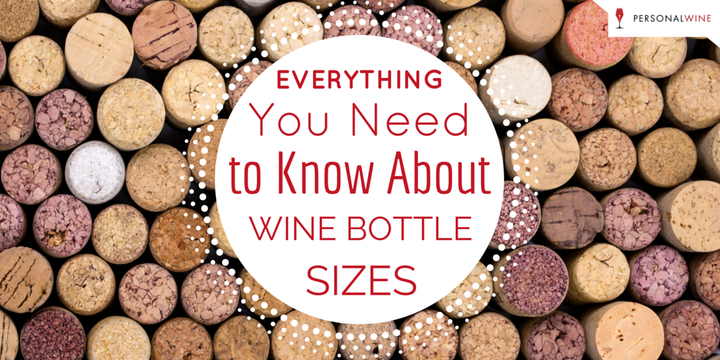 Everything you need to know about wine bottle sizes