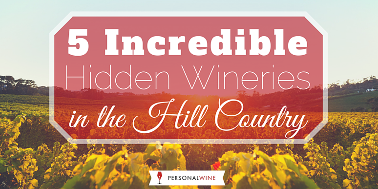 Five Incredible Hidden Wineries in the Hill Country
